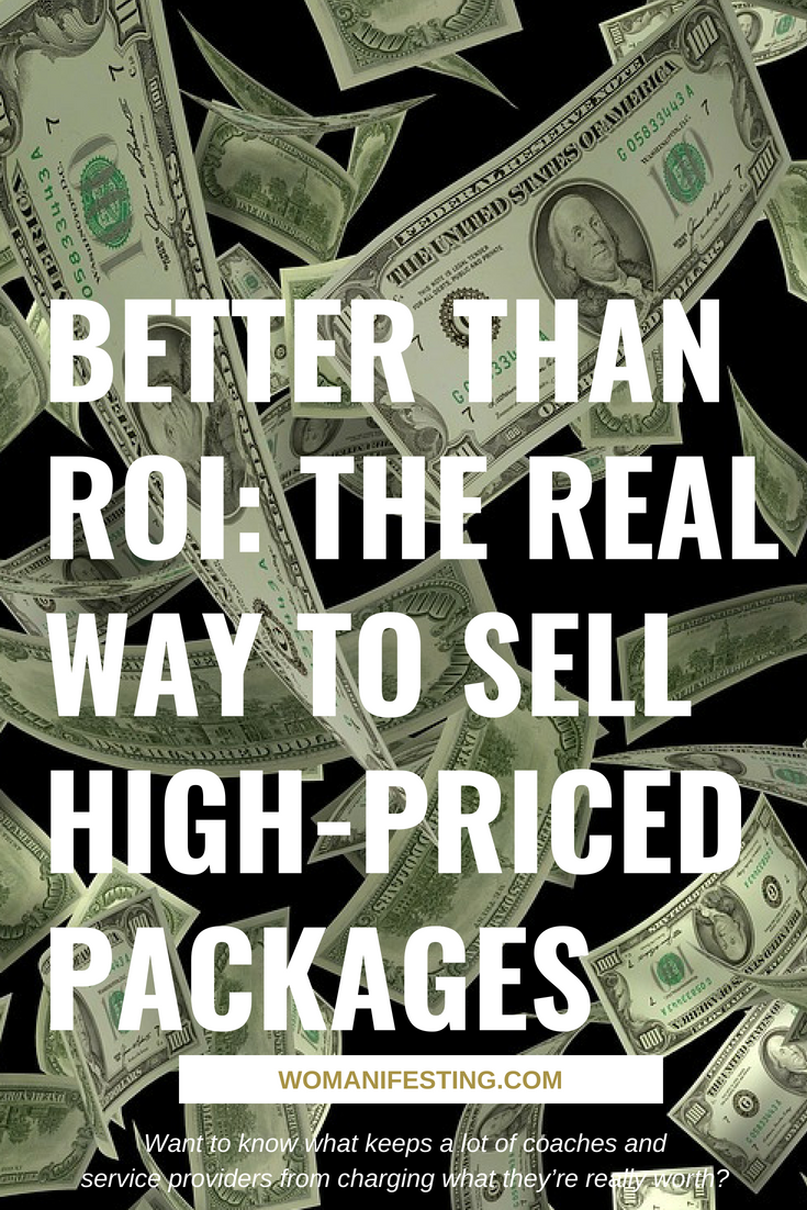 Better Than ROI_ The Real Way to Sell High-Priced Packages