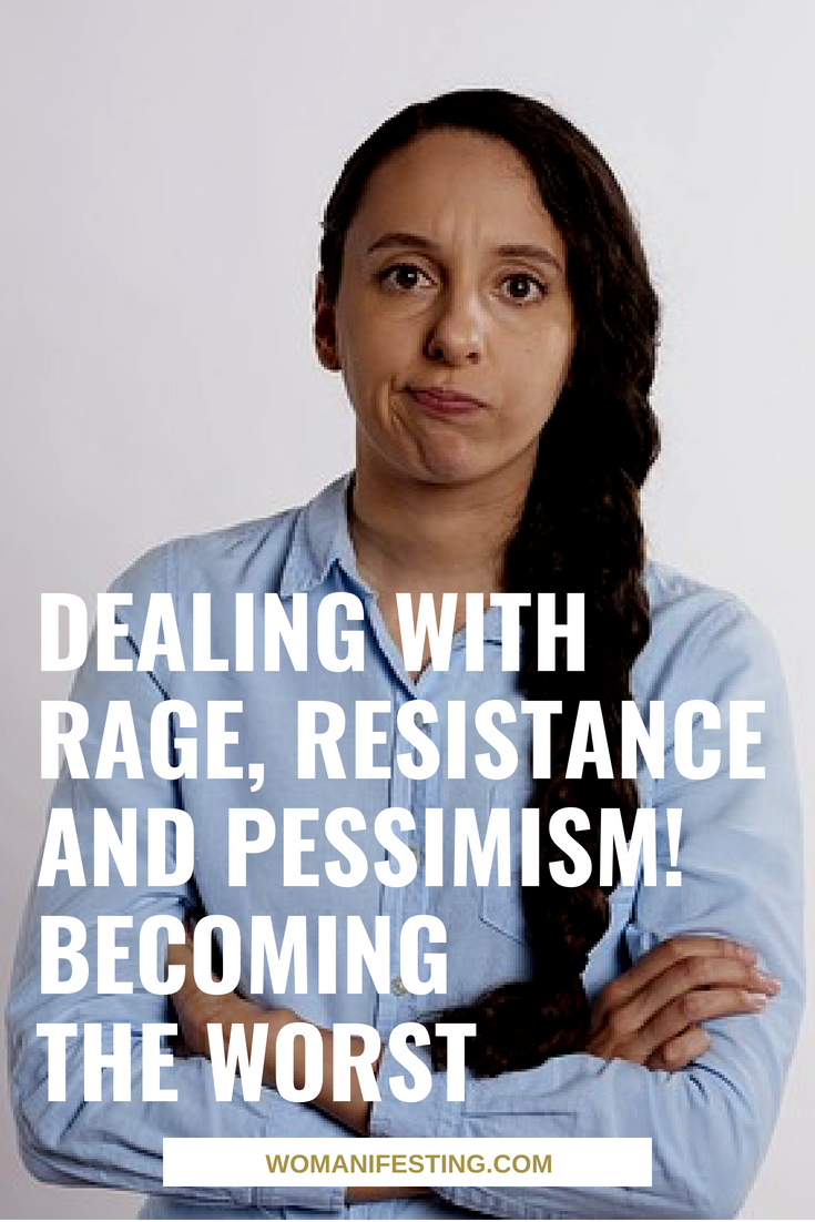 Dealing with Rage, Resistance And Pessimism! Becoming The Worst [Video]