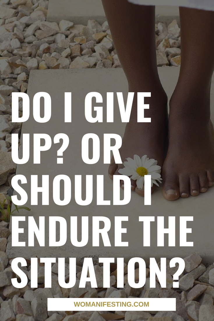Do I Give Up? Or Should I Endure the Situation?