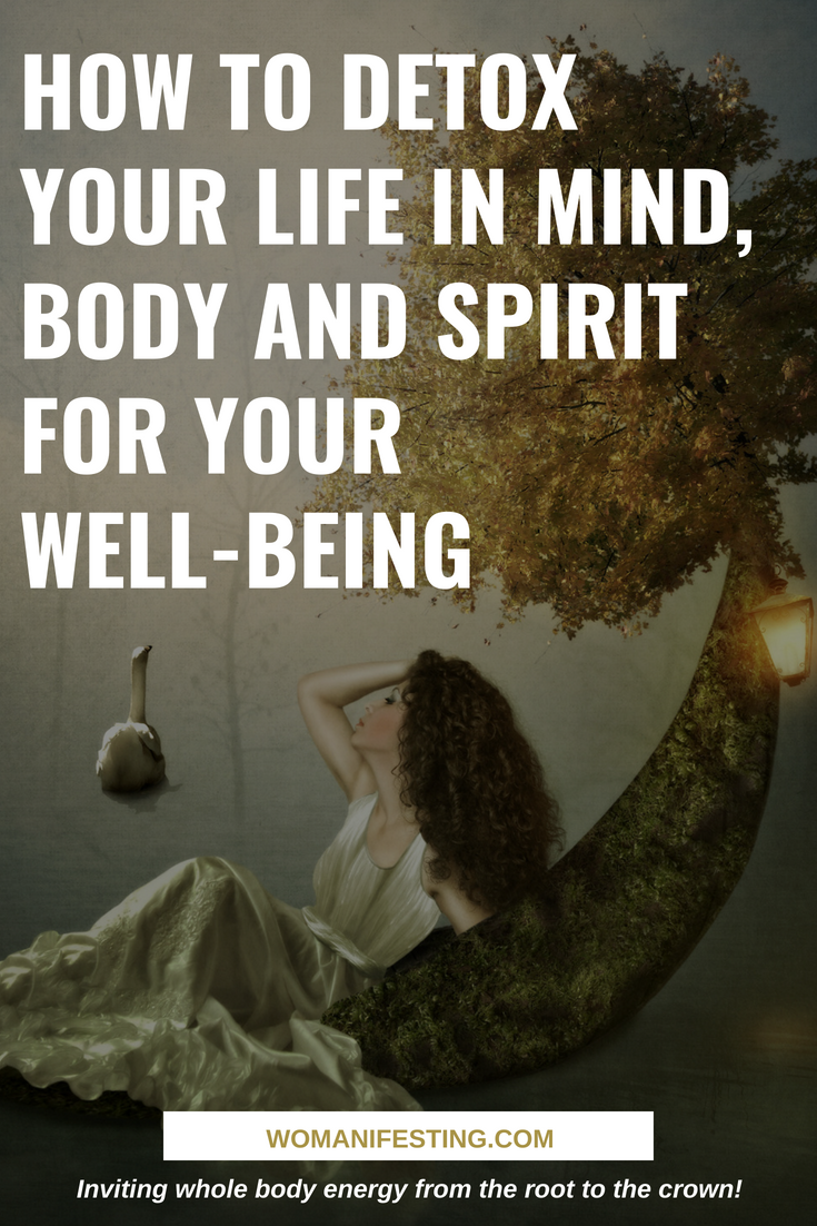How to Detox Your Life in Mind, Body and Spirit for Your Well-being