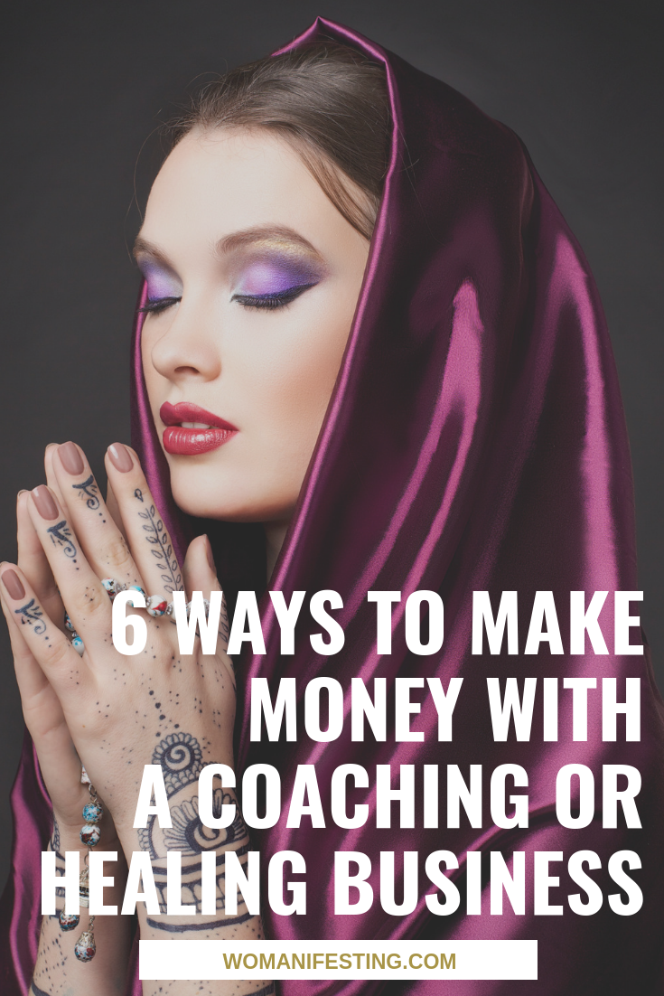 6 Ways to Make Money with a Coaching or Healing Business