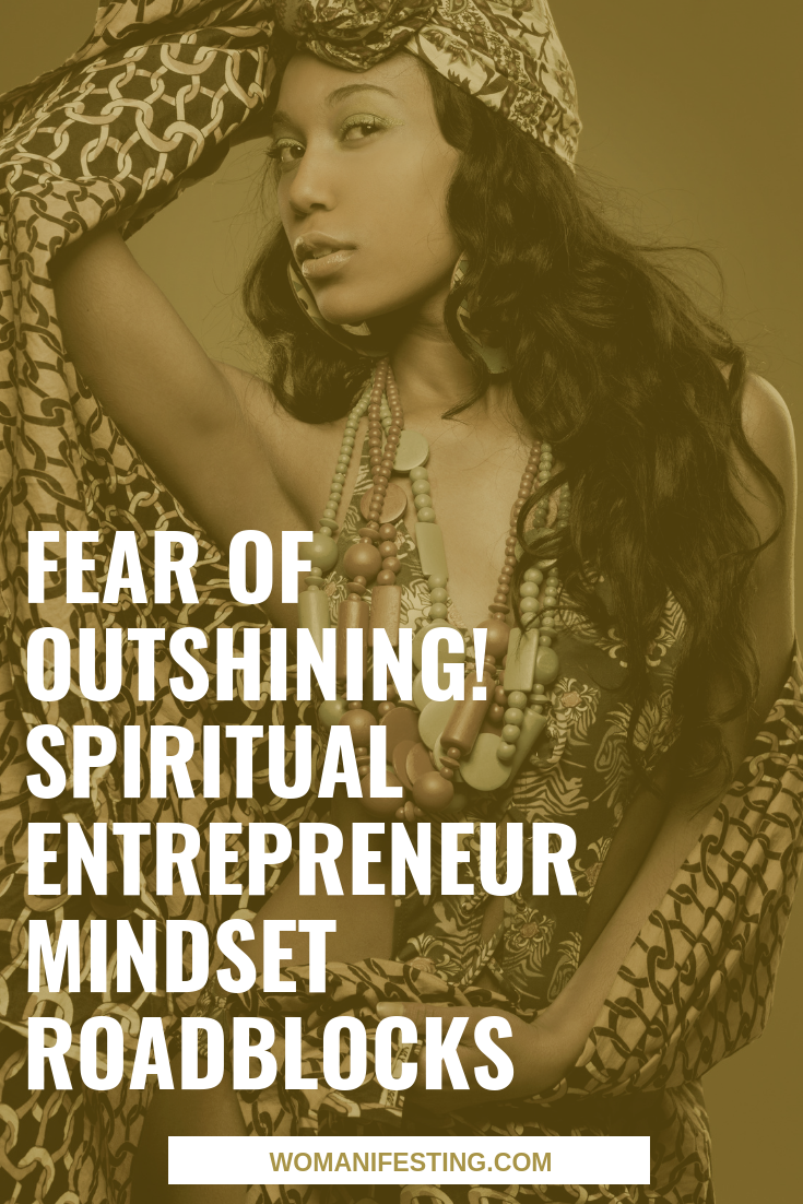 Fear of Outshining! Spiritual Entrepreneur Mindset Roadblocks