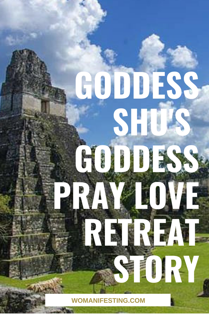 Goddess Shu's Goddess Pray Love Retreat Story