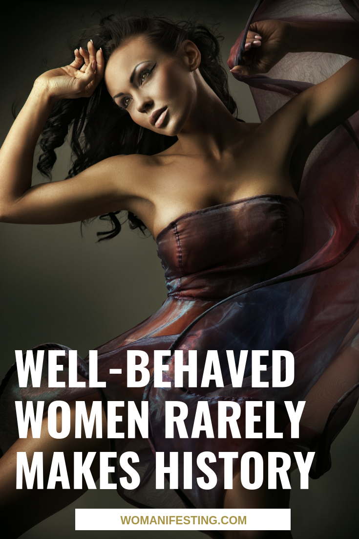 Well-behaved women rarely makes history