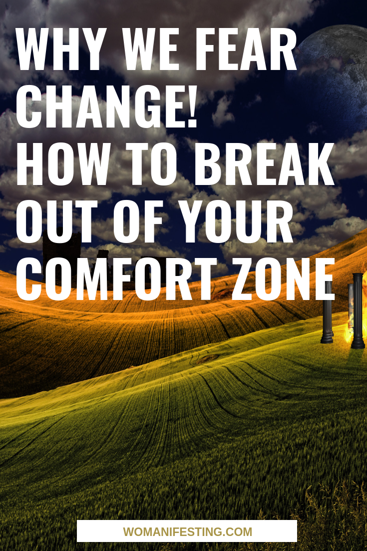 Why We Fear Change! How to Break Out of Your Comfort Zone