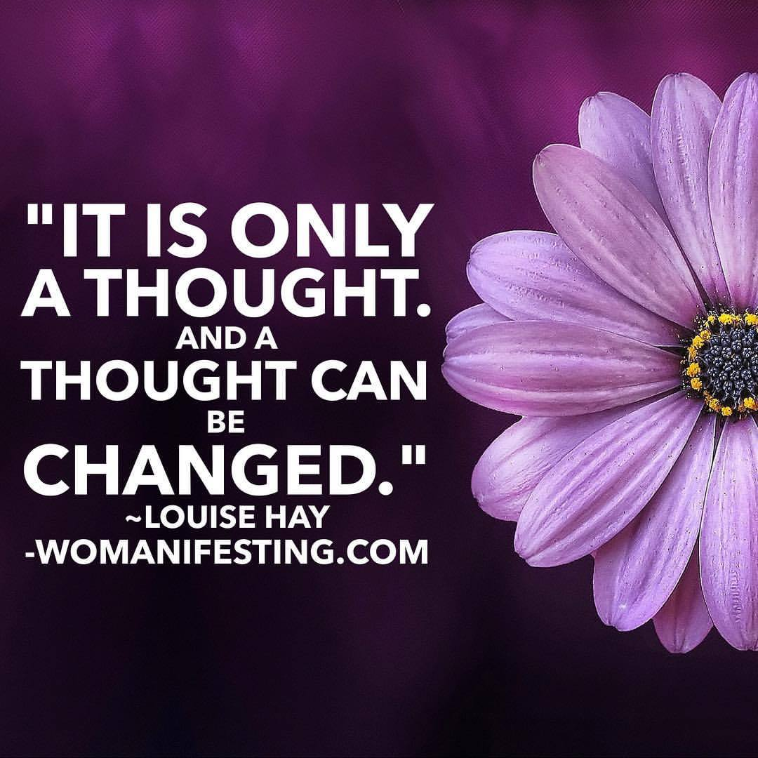 It is only a thought. And a thought can be changed.