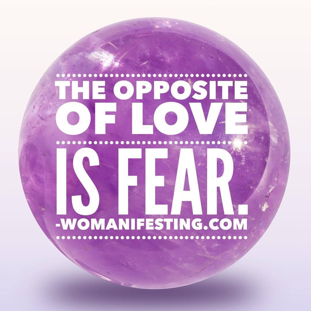 The opposite of love is fear