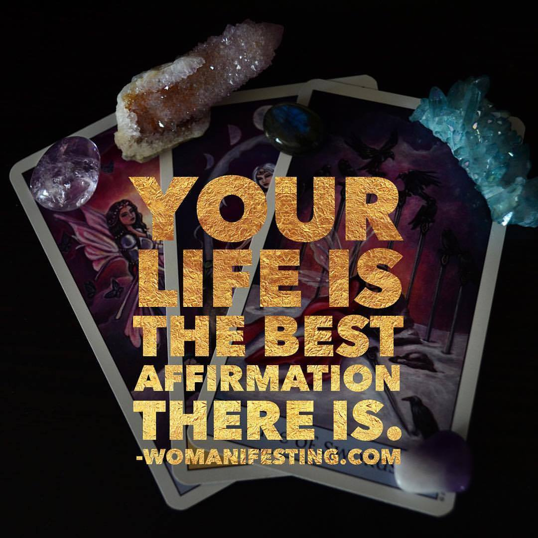 Your life is the best affirmation there is.