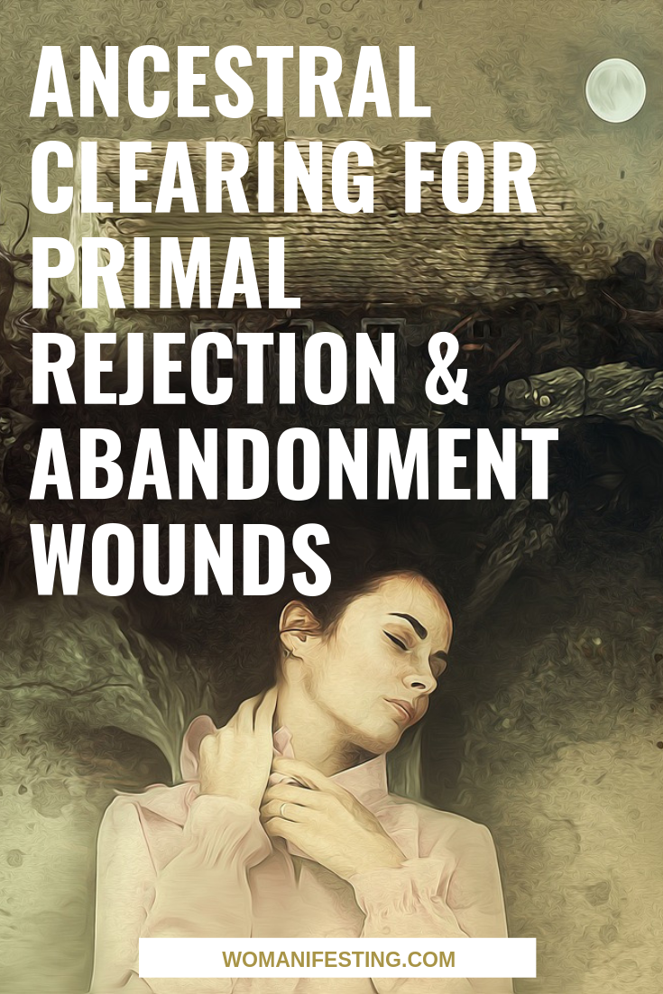 Ancestral Clearing for Primal Rejection & Abandonment Wounds