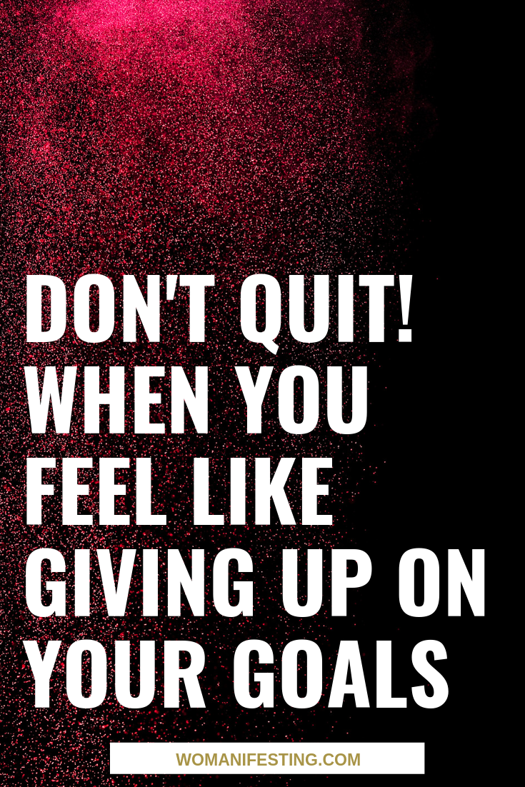 Don't Quit! When You Feel Like Giving Up on Your Goals