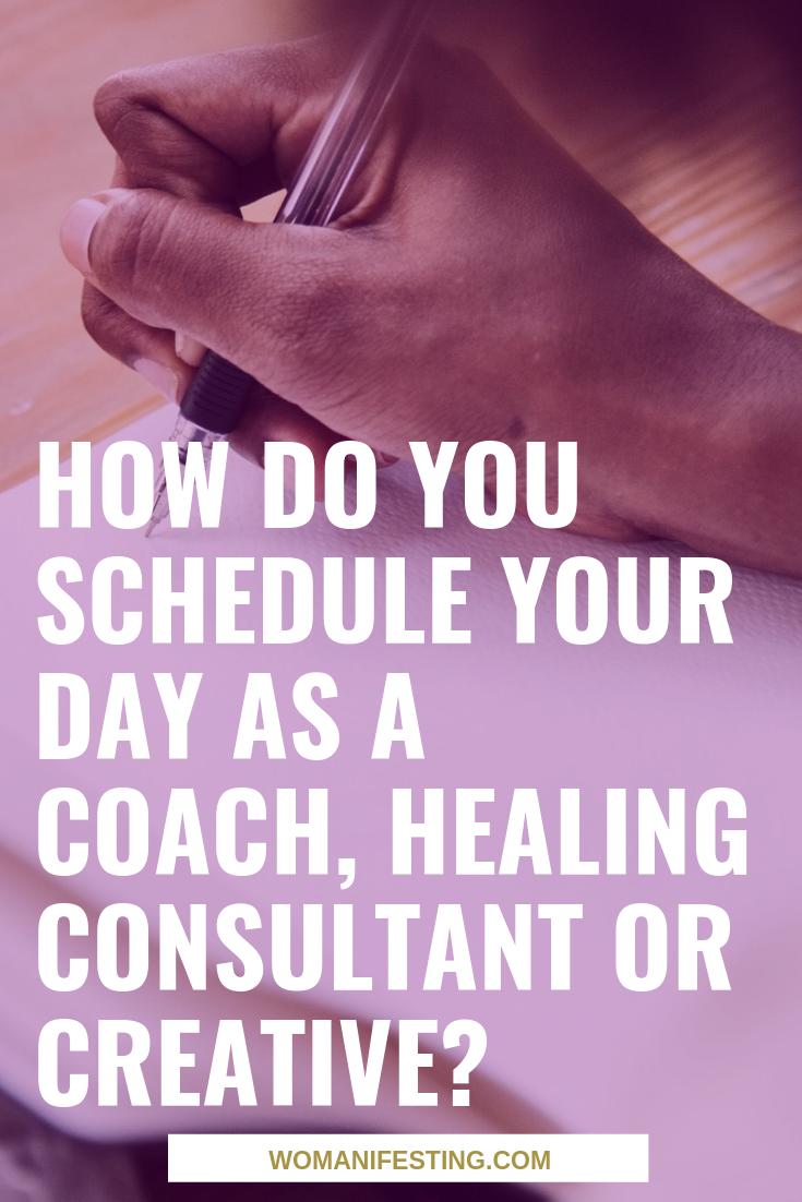 How Do You Schedule Your Day as a Coach, Healing Consultant or Creative_