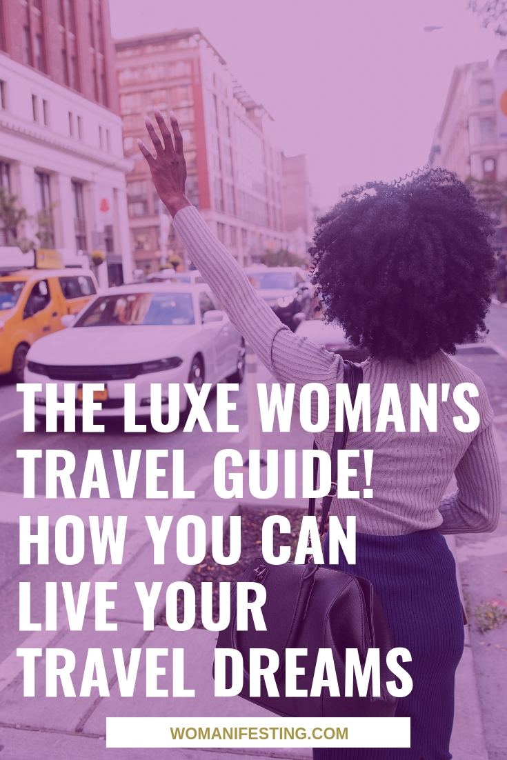 The Luxe Woman's Travel Guide! How You Can Live Your Travel Dreams