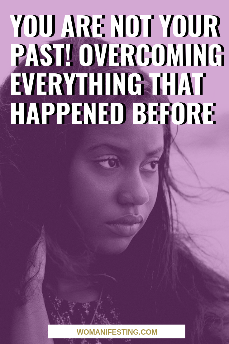 You Are Not Your Past! Overcoming Everything That Happened Before