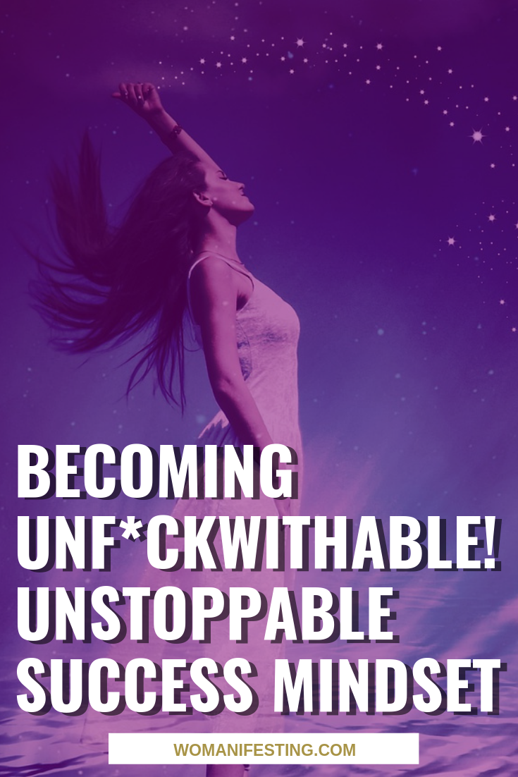 Becoming Unf*ckwithable! Unstoppable Success Mindset