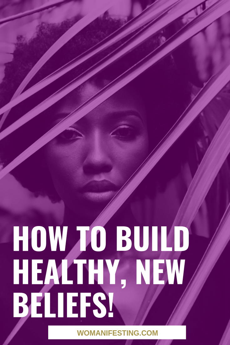 How to Build Healthy, New Beliefs! Reprogramming Your Self-Image