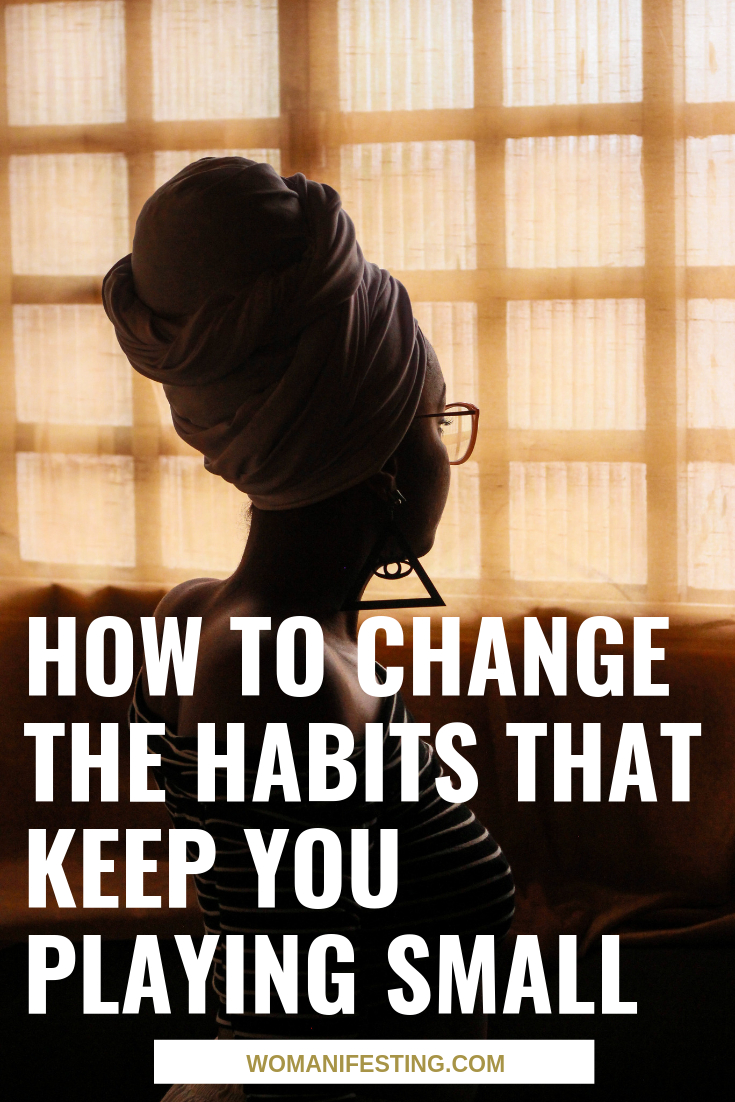 How to Change the Habits that Keep You Playing Small