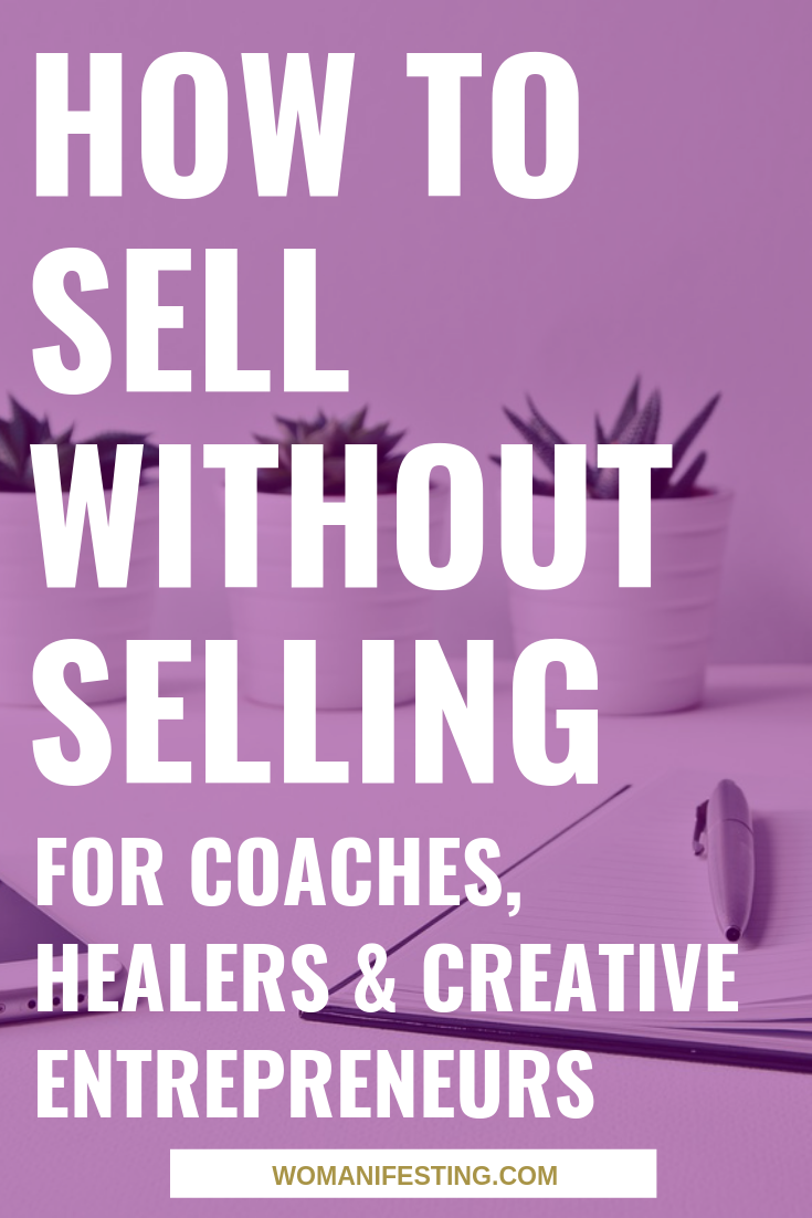How to Sell Without Selling for Coaches, Healers and Creative Entrepreneurs