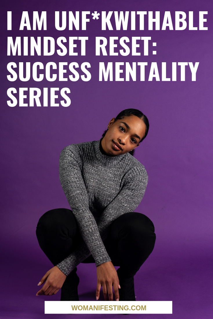 I Am Unf*kwithable Mindset Reset: Success Mentality Series