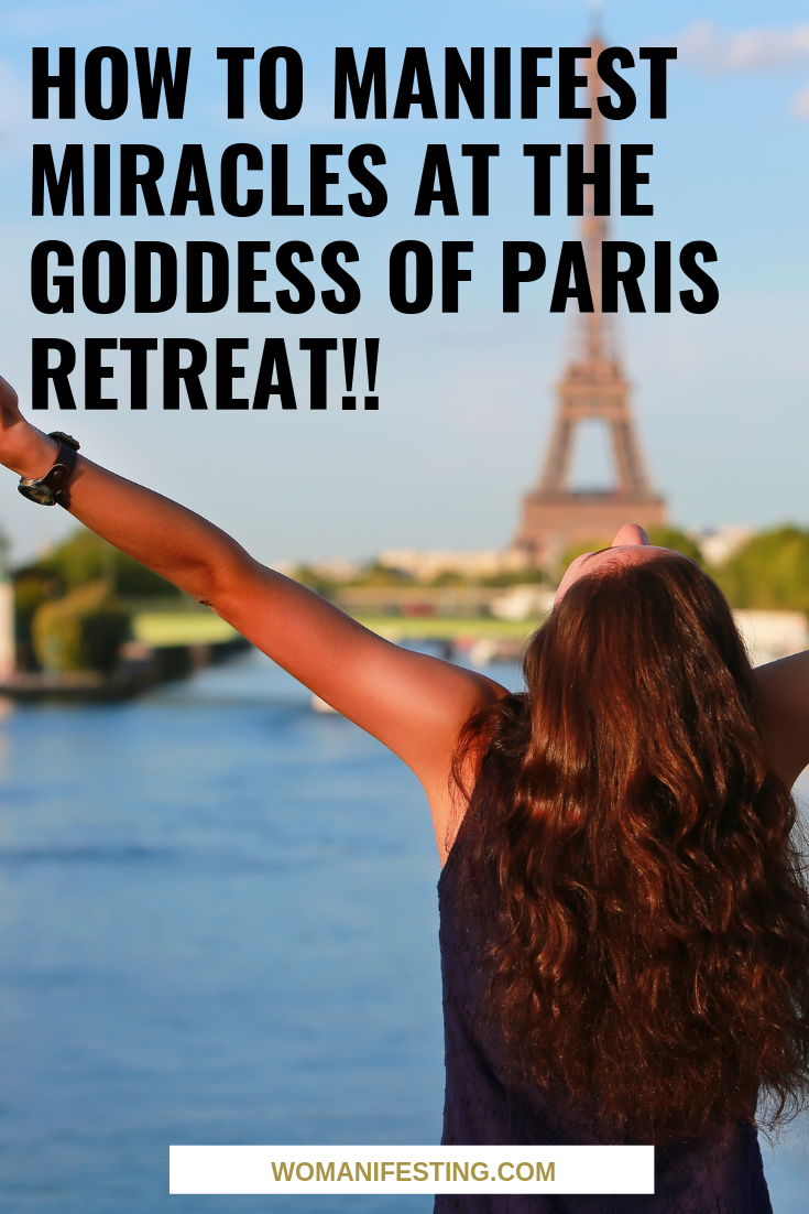 How to Manifest Miracles at the Goddess of Paris Retreat!!