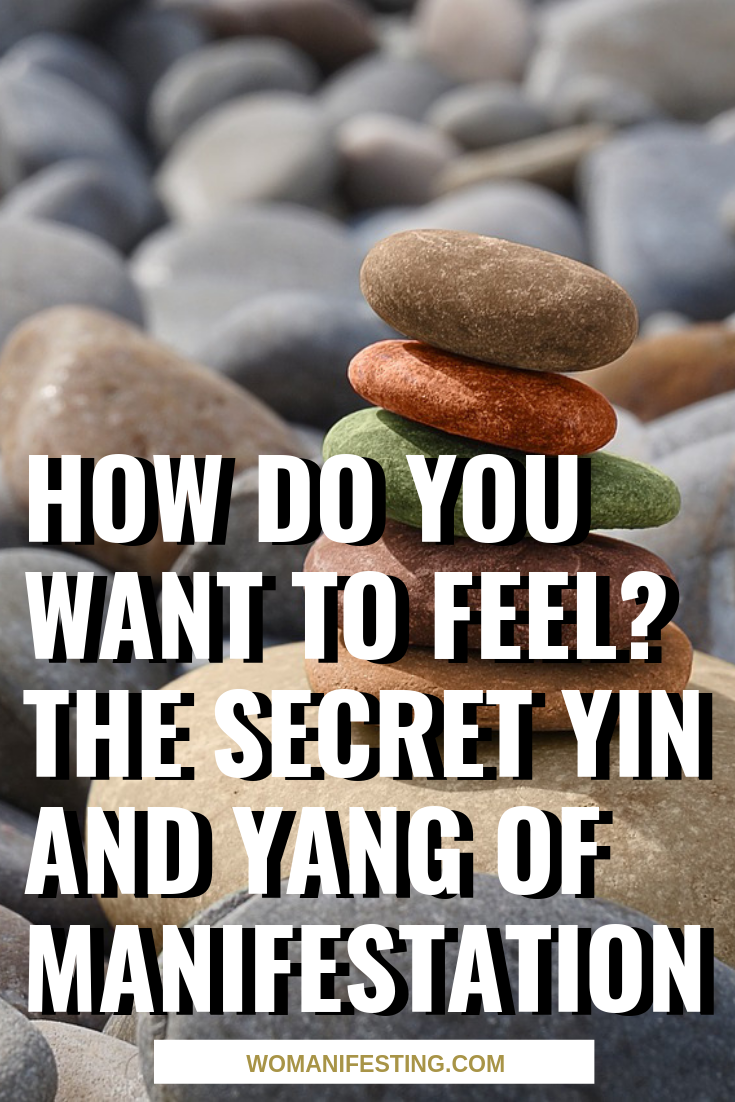 How Do You Want to Feel_ The Secret Yin and Yang of Manifestation