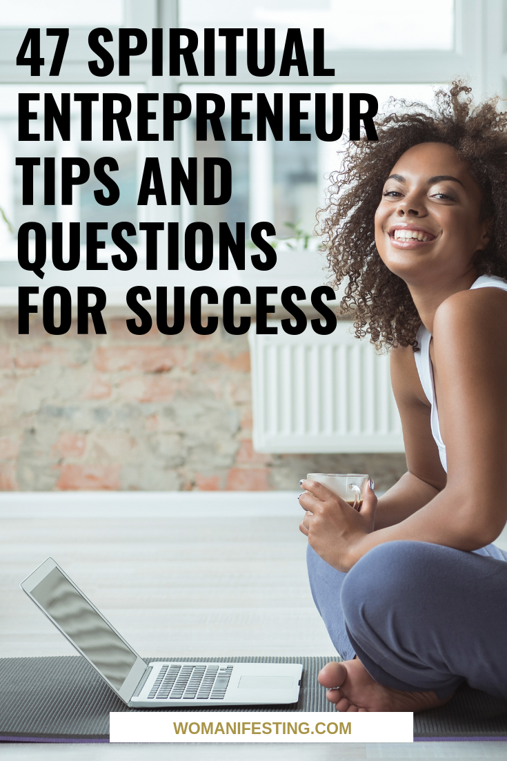 47 Spiritual Entrepreneur Tips and Questions for Success