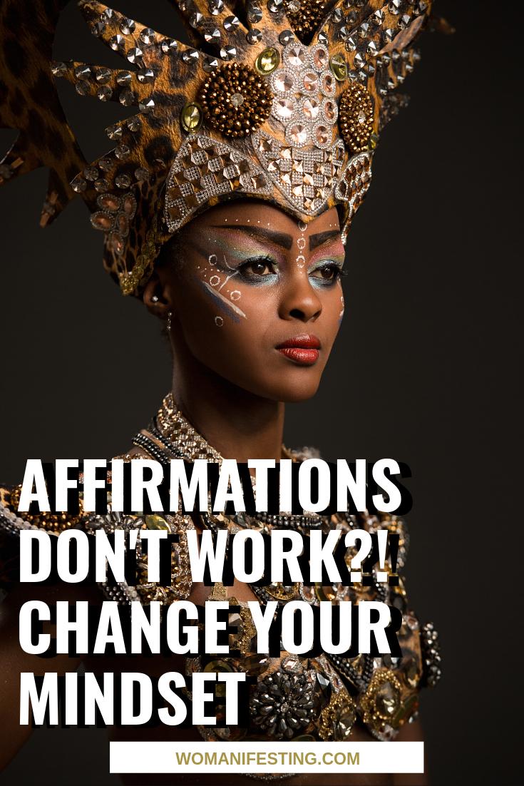 Affirmations Don't Work Change Your Mindset
