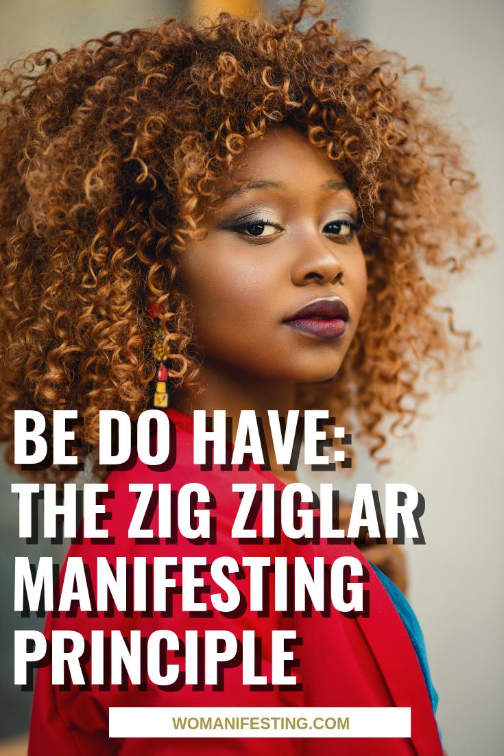 Be Do Have: The Zig Ziglar Manifesting Principle