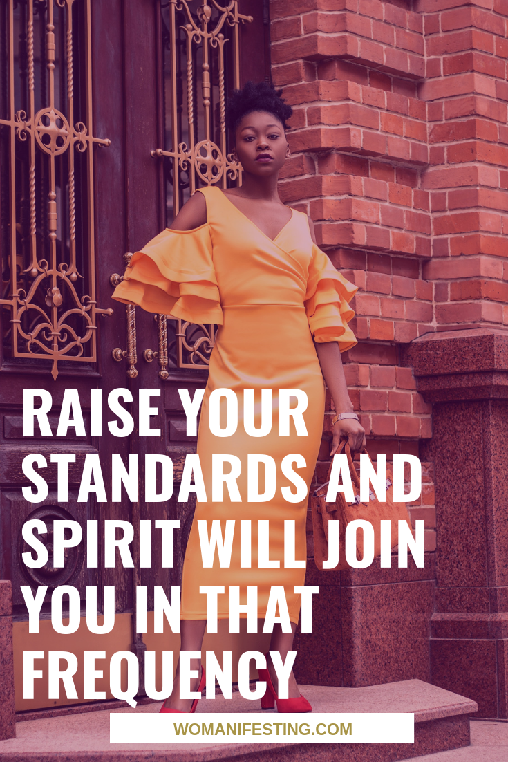 Raise Your Standards and Spirit Will Join You in that Frequency
