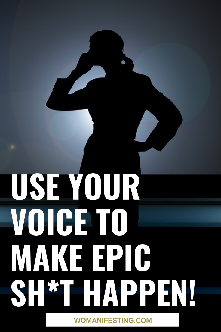 Use Your Voice to Make Epic Sh*t Happen!