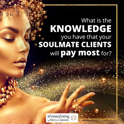 What is the knowledge you have that your soulmate clients will pay most for?