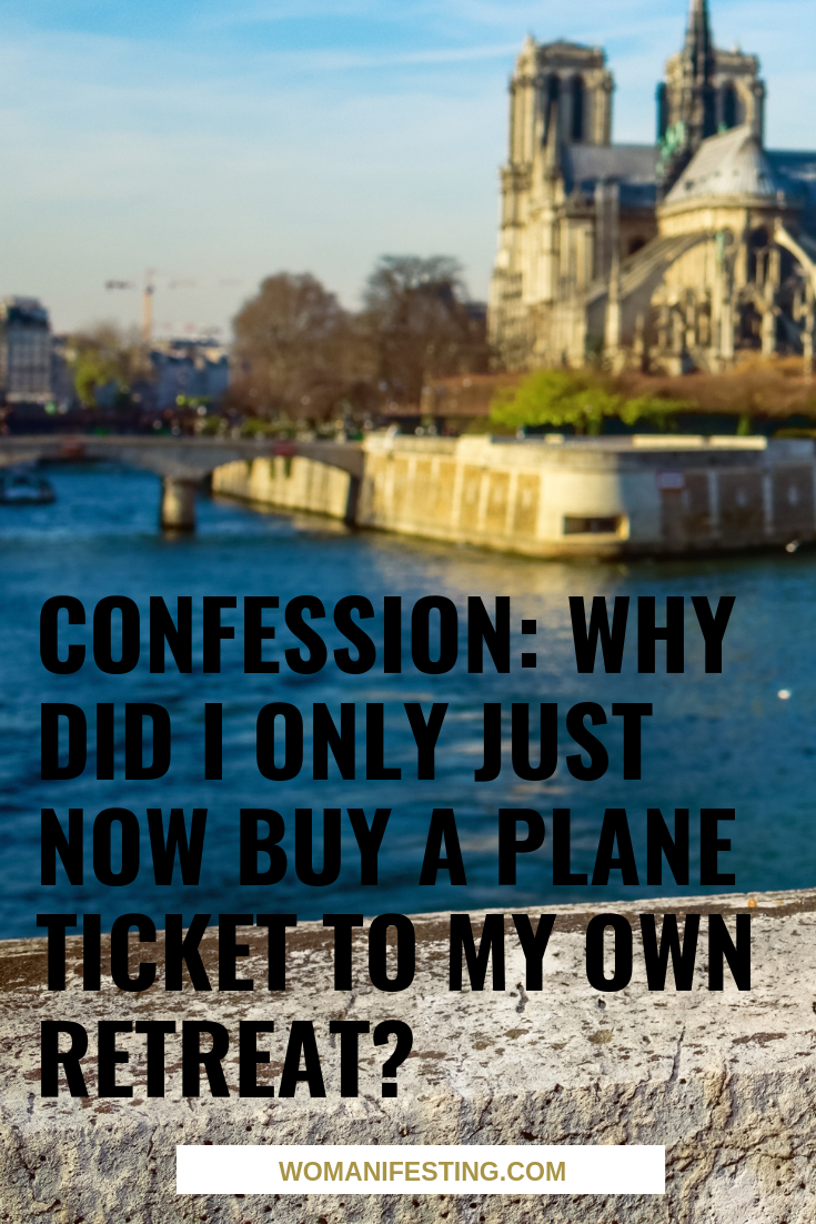 Confession: Why Did I Only Just Now Buy a Plane Ticket to my Own Retreat?