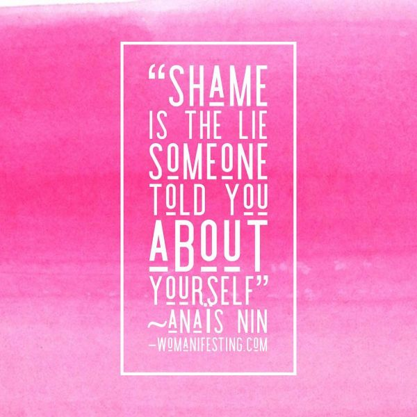 Shame is the lie someone told you about yourself Anais Nin Inspirational Quotes