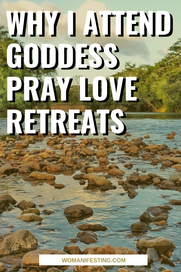 Why I Attend Goddess Pray Love Retreats