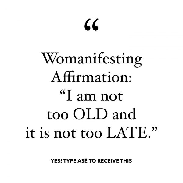 Womanifesting Affirmation I am not TOO old and it is not TOO late. Inspirational Quotes