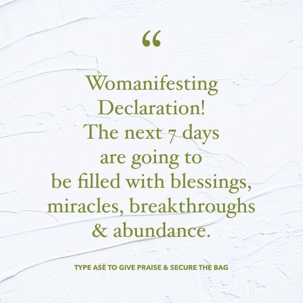 Womanifesting Declaration The next 7 days are going to be filled with blessings, miracles, breakthroughs and abundance Inspirational Quotes
