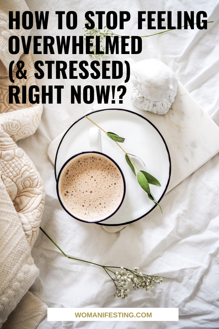 How to Stop Feeling Overwhelmed (& Stressed) Right NOW!_