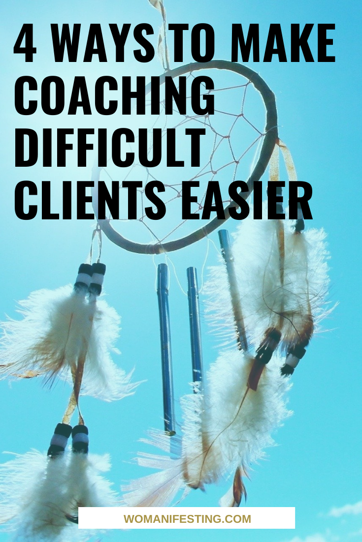 4 Ways to Make Coaching Difficult Clients Easier