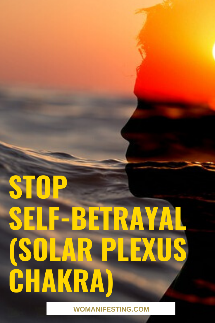 Stop Betraying Yourself Solar Plexus Chakra