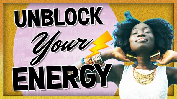 Is Your Energy Blocked? Clearing Energetic Blocks Now