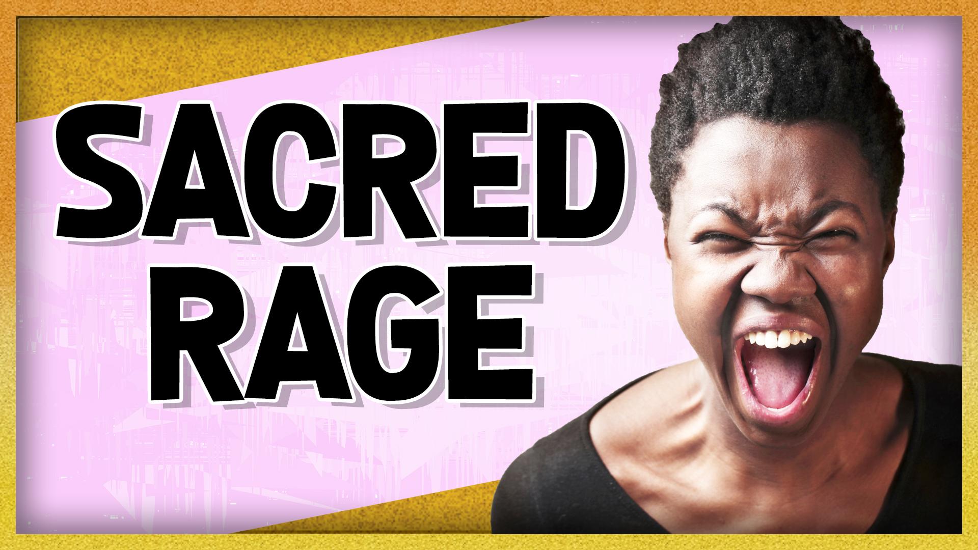 I Am Angry! Feeling Sacred Rage