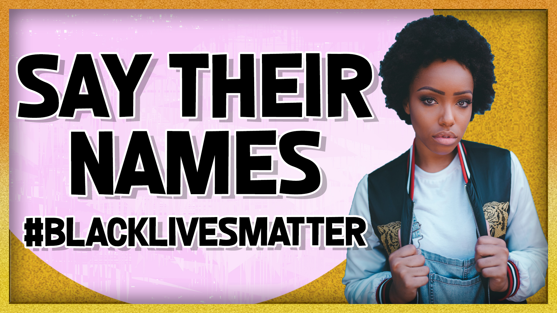 Say Their Names Honor the Fallen Black Lives Matter