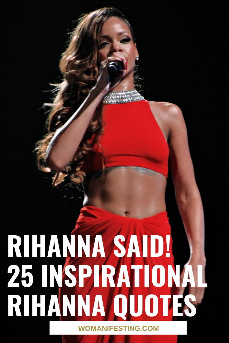 Rihanna Said! 25 Inspirational Rihanna Quotes on Success, Fun & Being a Feminist