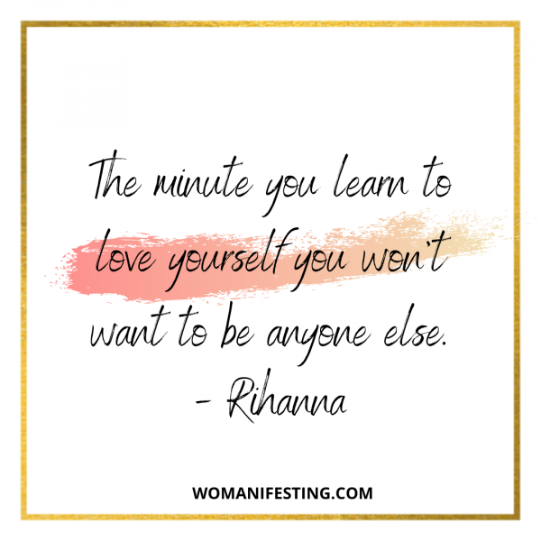 The minute you learn to love yourself you won't want to be anyone else.