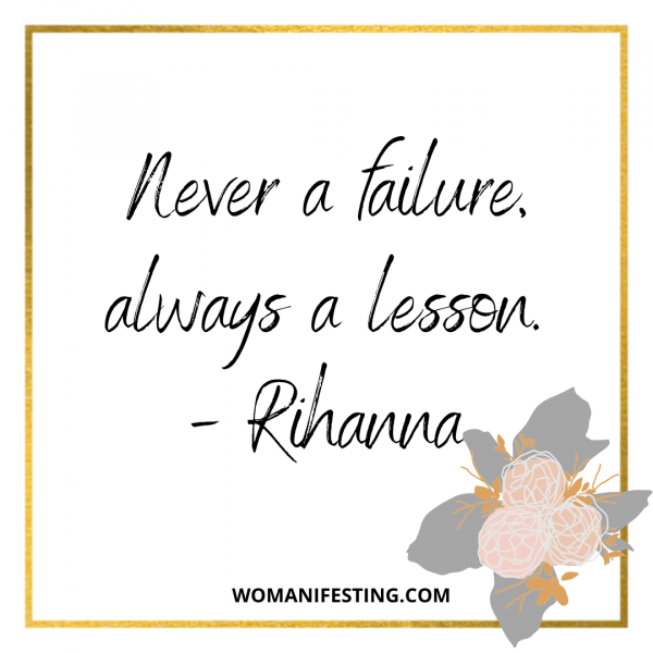 Never a failure, always a lesson.