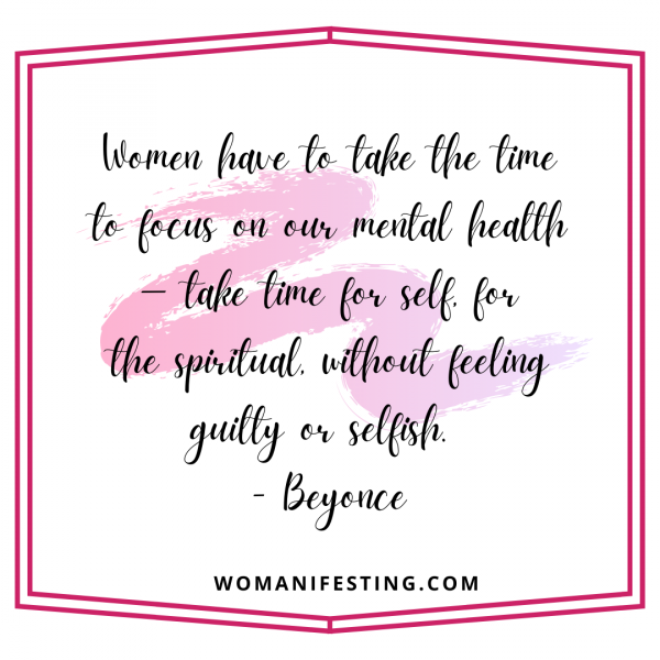 Women have to take the time to focus on our mental health — take time for self, for the spiritual, without feeling guilty or selfish.