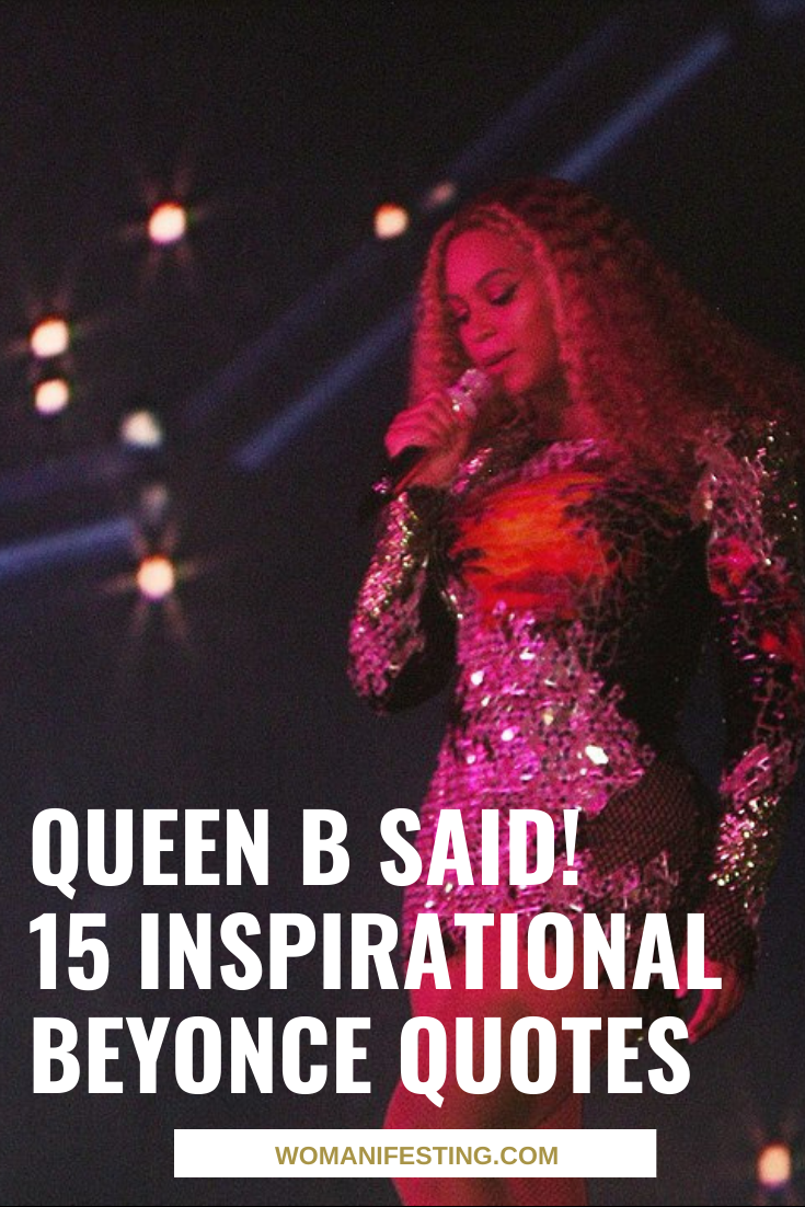 Queen B Said! 15 Inspirational Beyonce Quotes