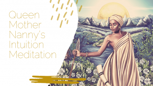Queen Mother Nanny's intuition Meditation