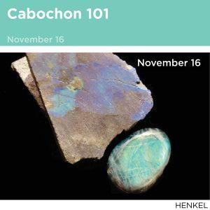 Cabochon 101, November 16th, 2019 Image of stone and cabochon