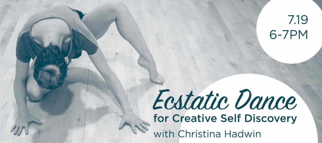 Ecstatic Dance for Creative Discovery with Christina Hadwin, July 19 from 6 to 7PM
