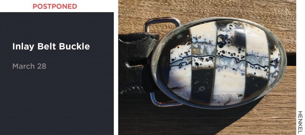 Postponed - Inlay Belt Buckle, March 28